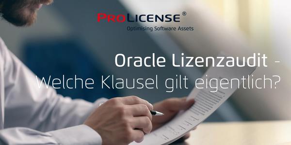 Oracle Lizenzaudit – welche Klausel gilt eigentlich?